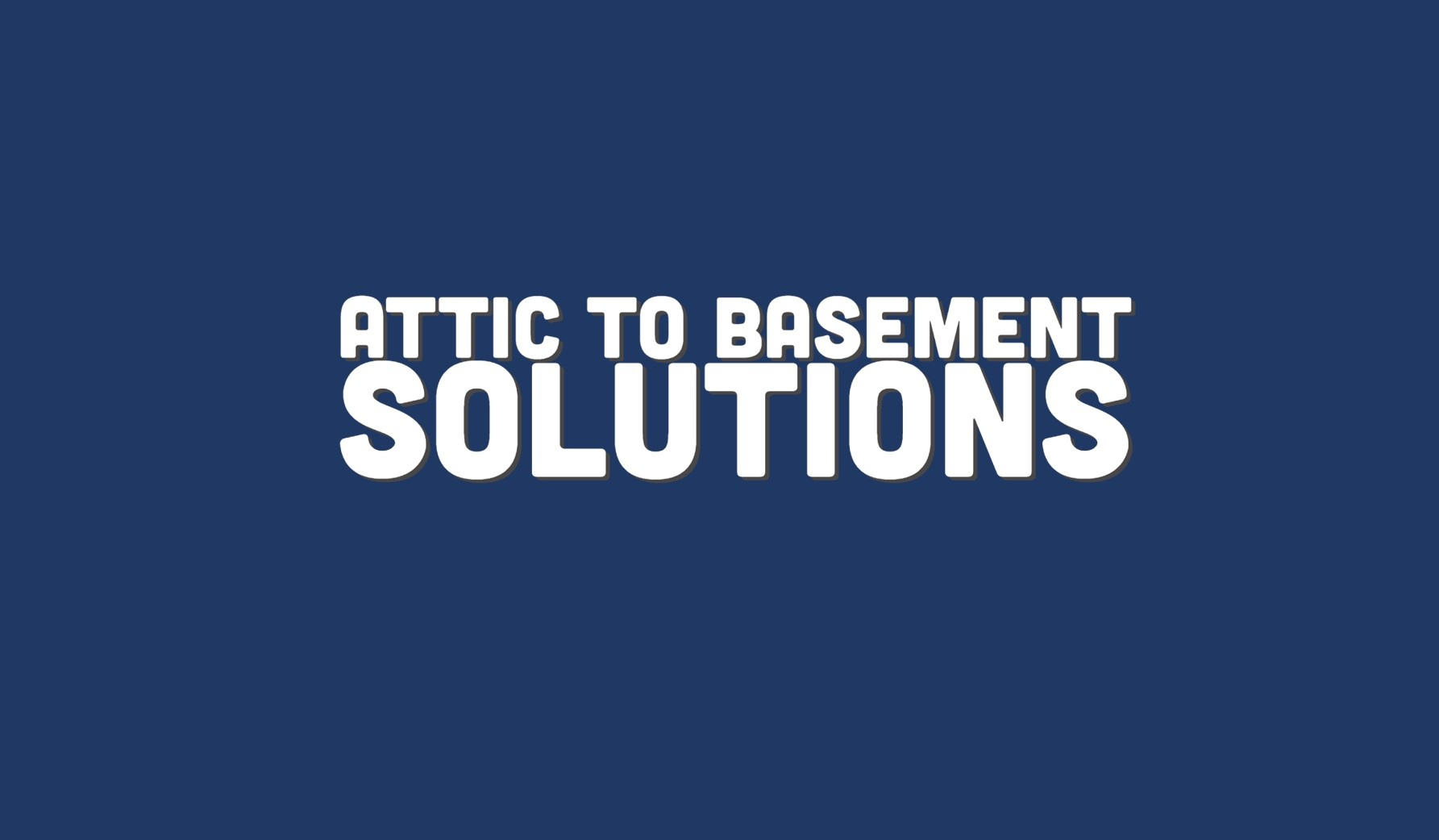 Attic To Basement Solutions